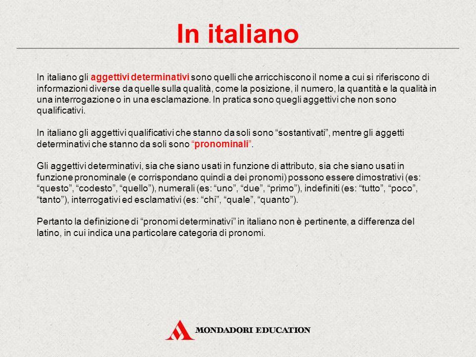 In italiano In italiano gli aggettivi determinativi sono quelli che arricchiscono il nome a cui si riferiscono di informazioni diverse da quelle sulla qualità, come la posizione, il numero, la quantità e la qualità in una interrogazione o in una esclamazione.