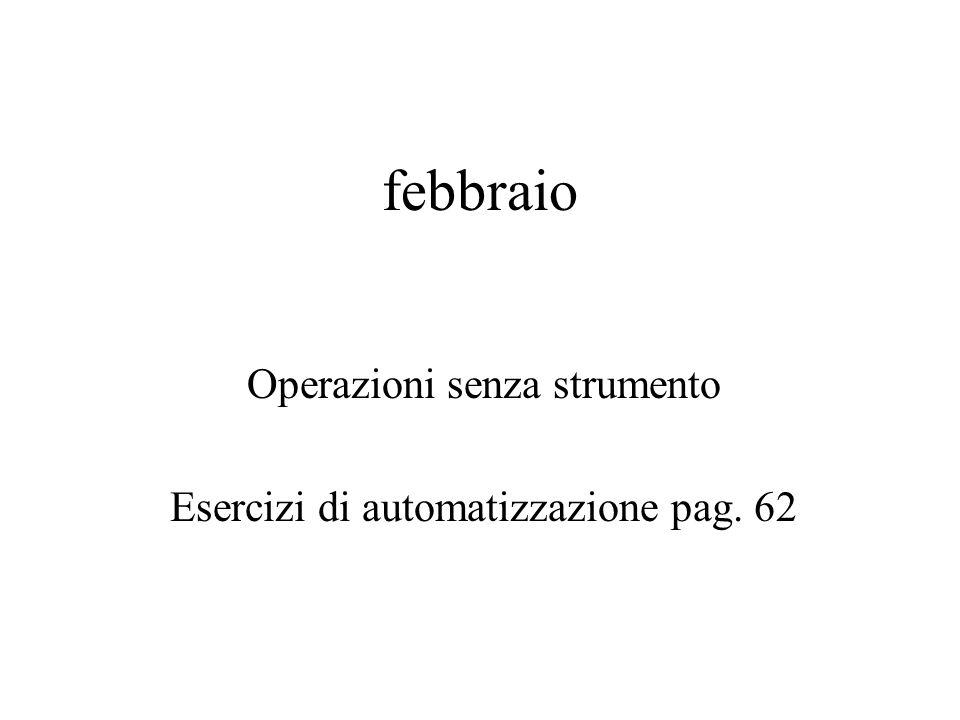 febbraio Operazioni senza strumento Esercizi di automatizzazione pag. 62