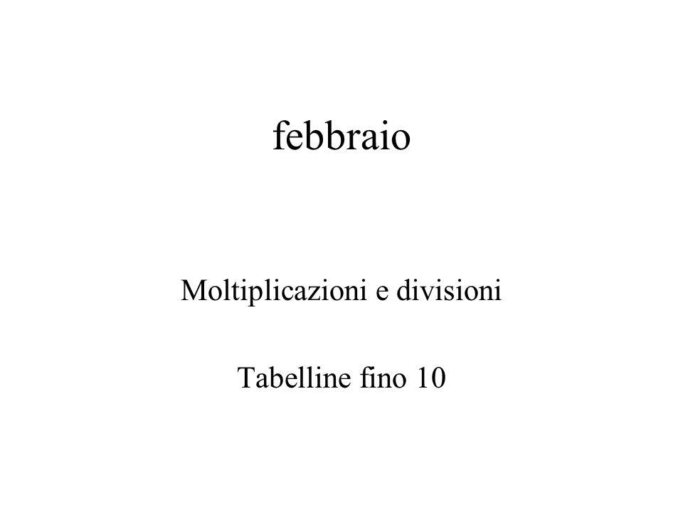 febbraio Moltiplicazioni e divisioni Tabelline fino 10