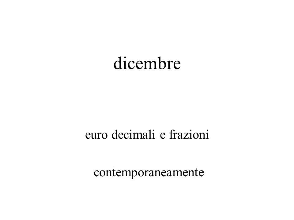 dicembre euro decimali e frazioni contemporaneamente