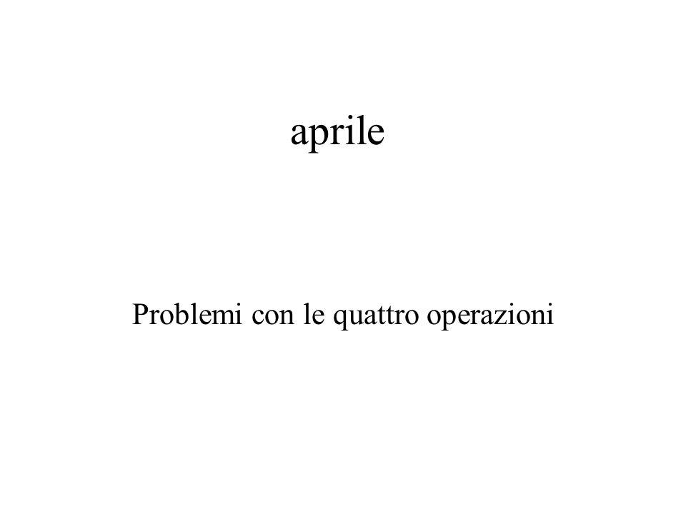 aprile Problemi con le quattro operazioni