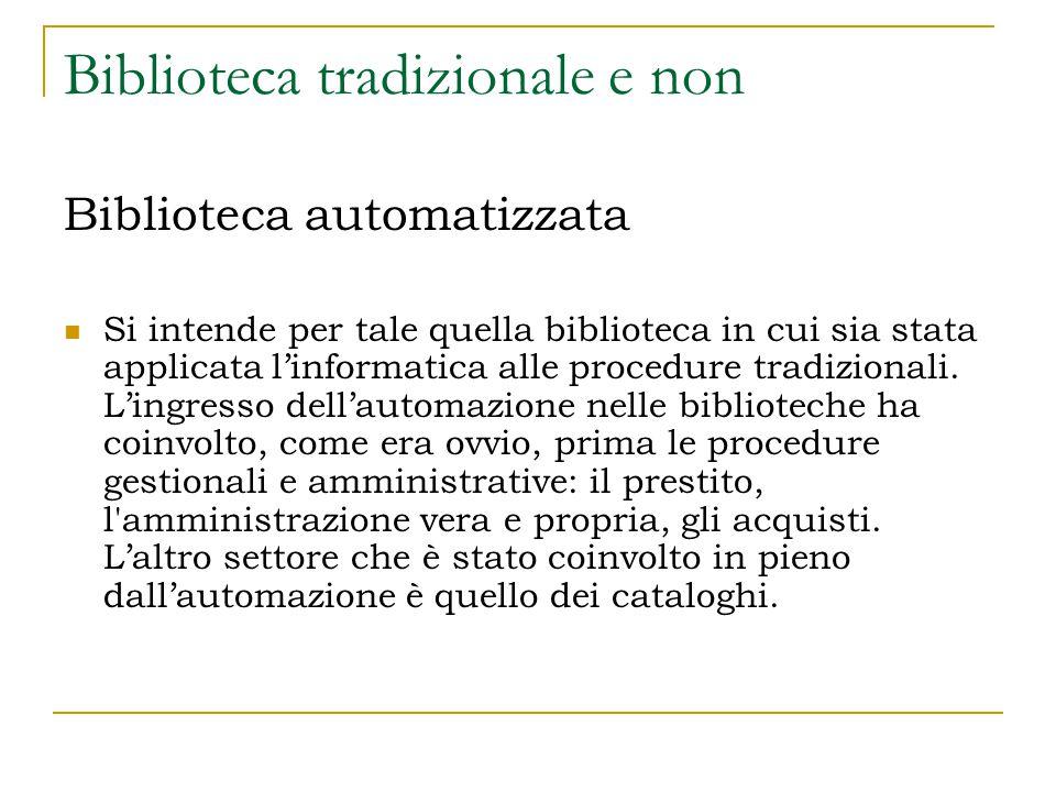 Biblioteca tradizionale e non Biblioteca automatizzata Si intende per tale quella biblioteca in cui sia stata applicata l'informatica alle procedure tradizionali.