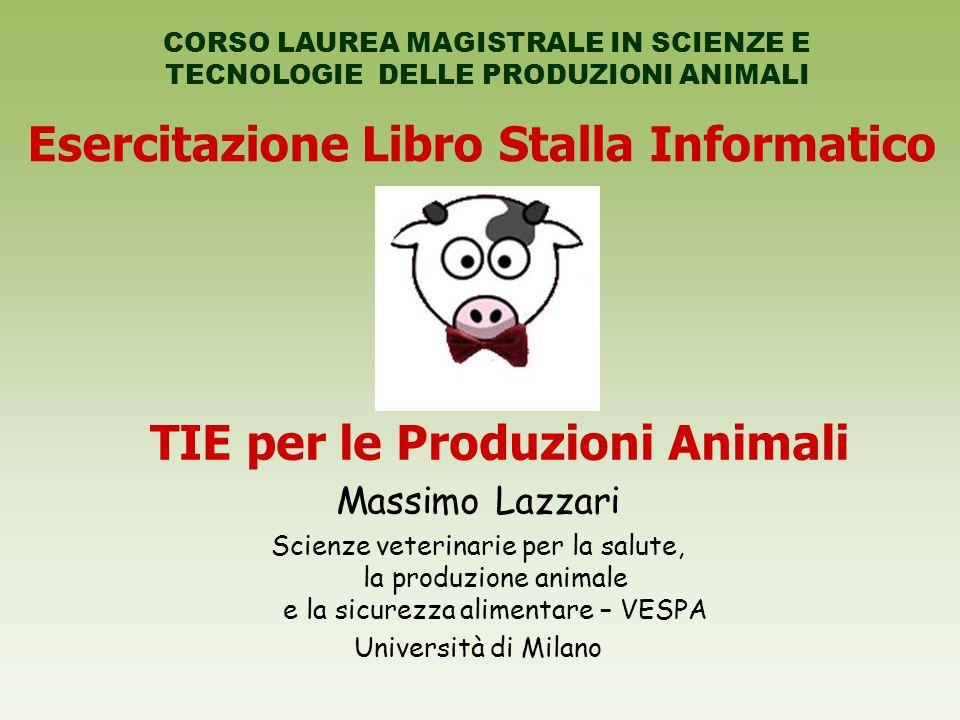 Esercitazione Libro Stalla Informatico CORSO LAUREA MAGISTRALE IN SCIENZE E TECNOLOGIE DELLE PRODUZIONI ANIMALI TIE per le Produzioni Animali Massimo