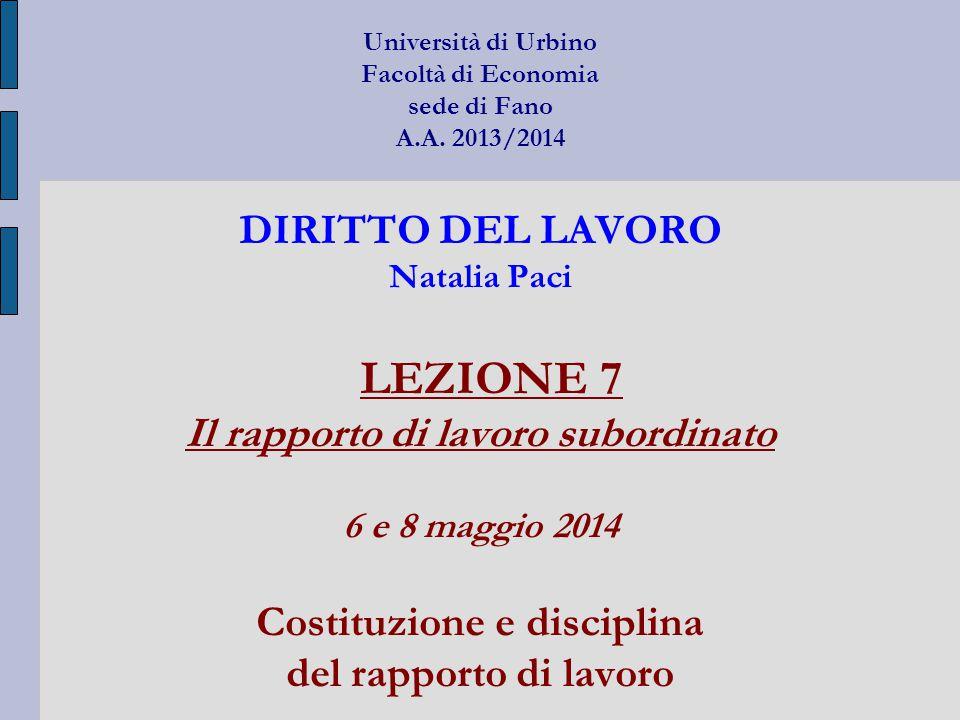 Università di Urbino Facoltà di Economia sede di Fano A.A. 2013/2014 DIRITTO DEL LAVORO Natalia Paci LEZIONE 7 Il rapporto di lavoro subordinato 6 e 8