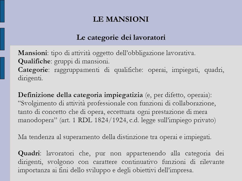 LE MANSIONI Le categorie dei lavoratori Mansioni: tipo di attività oggetto dell'obbligazione lavorativa. Qualifiche: gruppi di mansioni. Categorie: ra