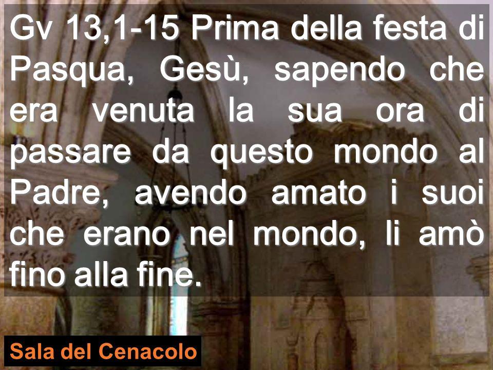 Gv 13,1-15 Prima della festa di Pasqua, Gesù, sapendo che era venuta la sua ora di passare da questo mondo al Padre, avendo amato i suoi che erano nel