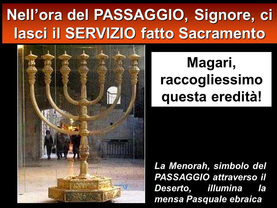 Magari, raccogliessimo questa eredità! Nell'ora del PASSAGGIO, Signore, ci lasci il SERVIZIO fatto Sacramento La Menorah, simbolo del PASSAGGIO attrav