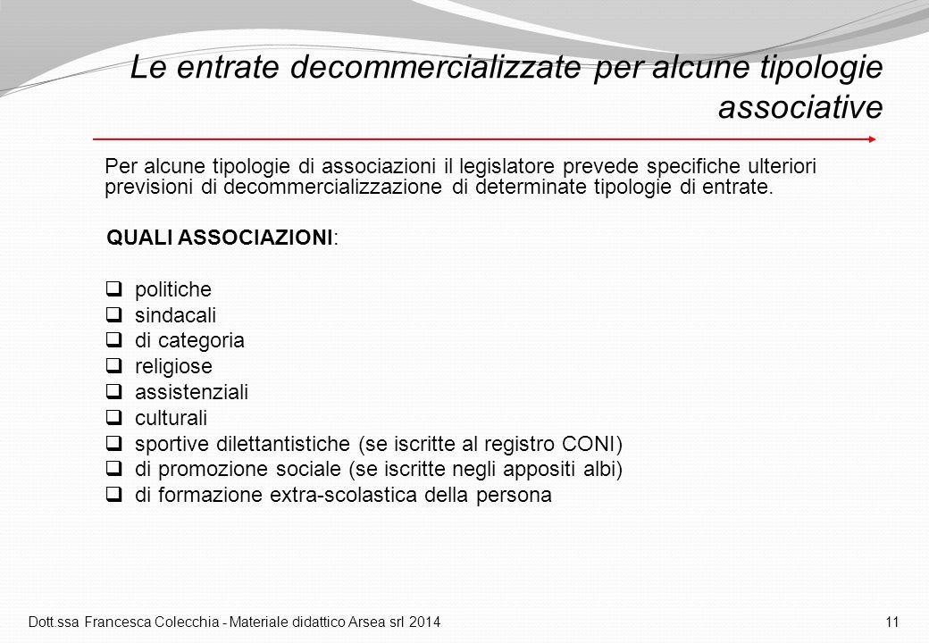 Le entrate decommercializzate per alcune tipologie associative Per alcune tipologie di associazioni il legislatore prevede specifiche ulteriori previsioni di decommercializzazione di determinate tipologie di entrate.