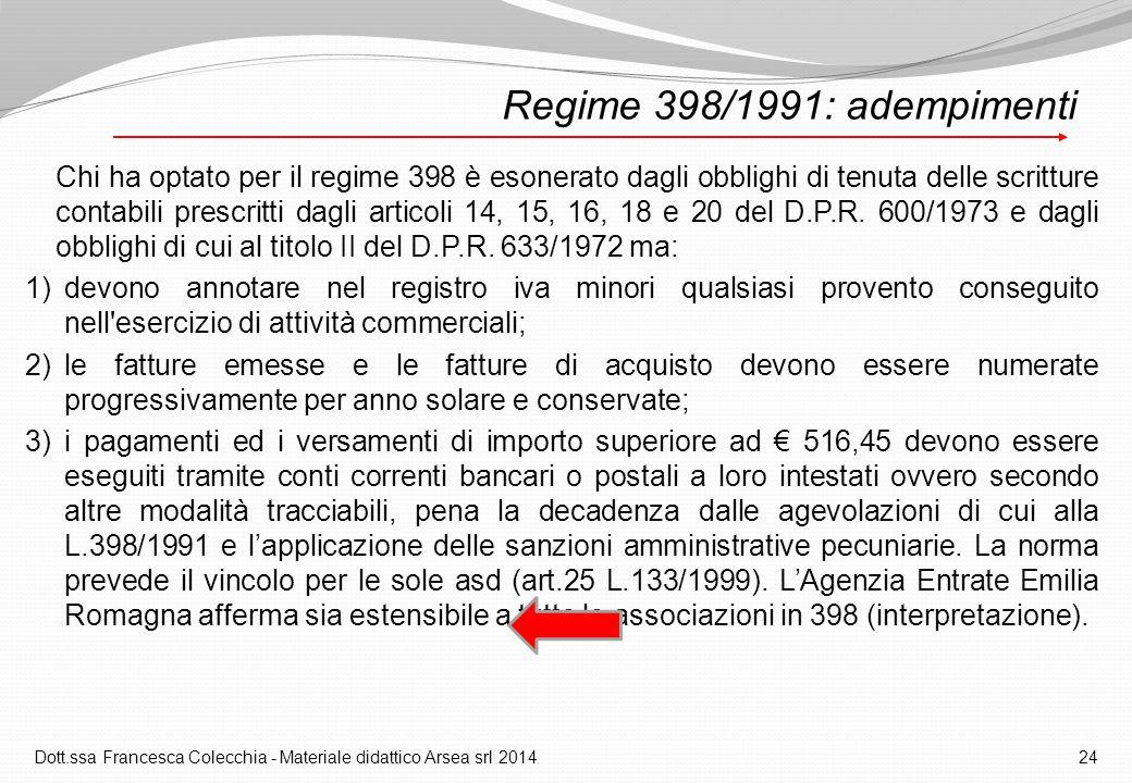 Regime 398/1991: adempimenti Chi ha optato per il regime 398 è esonerato dagli obblighi di tenuta delle scritture contabili prescritti dagli articoli 14, 15, 16, 18 e 20 del D.P.R.