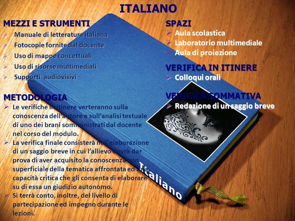 MEZZI E STRUMENTI  Manuale di letteratura italiana  Fotocopie fornite dal docente  Uso di mappe concettuali  Uso di risorse multimediali  Support
