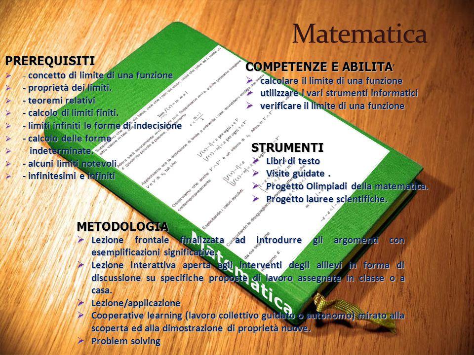 PREREQUISITI  - concetto di limite di una funzione  - proprietà dei limiti.  - teoremi relativi  - calcolo di limiti finiti.  - calcolo di limiti