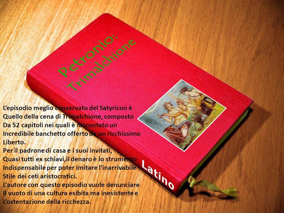 L'episodio meglio conservato del Satyricon è Quello della cena di Trimalchione, composto Da 52 capitoli nei quali è raccontato un Incredibile banchett