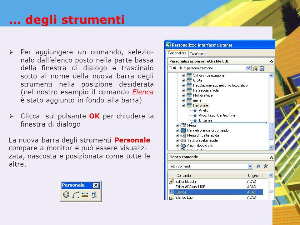 … degli strumenti  Per aggiungere un comando, selezio- nalo dall'elenco posto nella parte bassa della finestra di dialogo e trascinalo sotto al nome