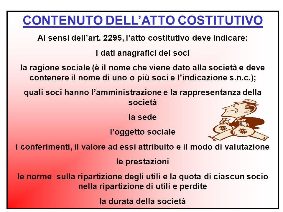 CONTENUTO DELL'ATTO COSTITUTIVO Ai sensi dell'art. 2295, l'atto costitutivo deve indicare: i dati anagrafici dei soci la ragione sociale (è il nome ch