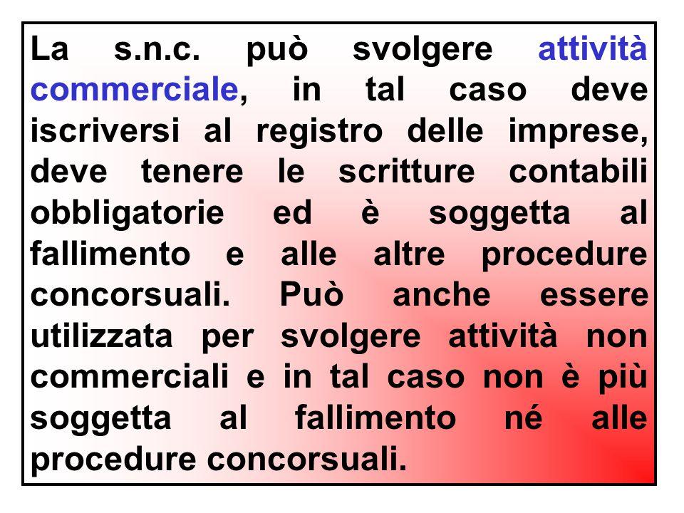 La s.n.c. può svolgere attività commerciale, in tal caso deve iscriversi al registro delle imprese, deve tenere le scritture contabili obbligatorie ed