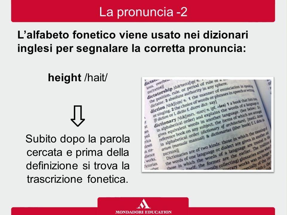 height /hait/ ⇩ Subito dopo la parola cercata e prima della definizione si trova la trascrizione fonetica. La pronuncia -2 L'alfabeto fonetico viene u