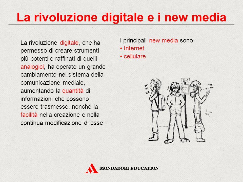 I principali new media sono Internet cellulare La rivoluzione digitale, che ha permesso di creare strumenti più potenti e raffinati di quelli analogici, ha operato un grande cambiamento nel sistema della comunicazione mediale, aumentando la quantità di informazioni che possono essere trasmesse, nonché la facilità nella creazione e nella continua modificazione di esse La rivoluzione digitale e i new media