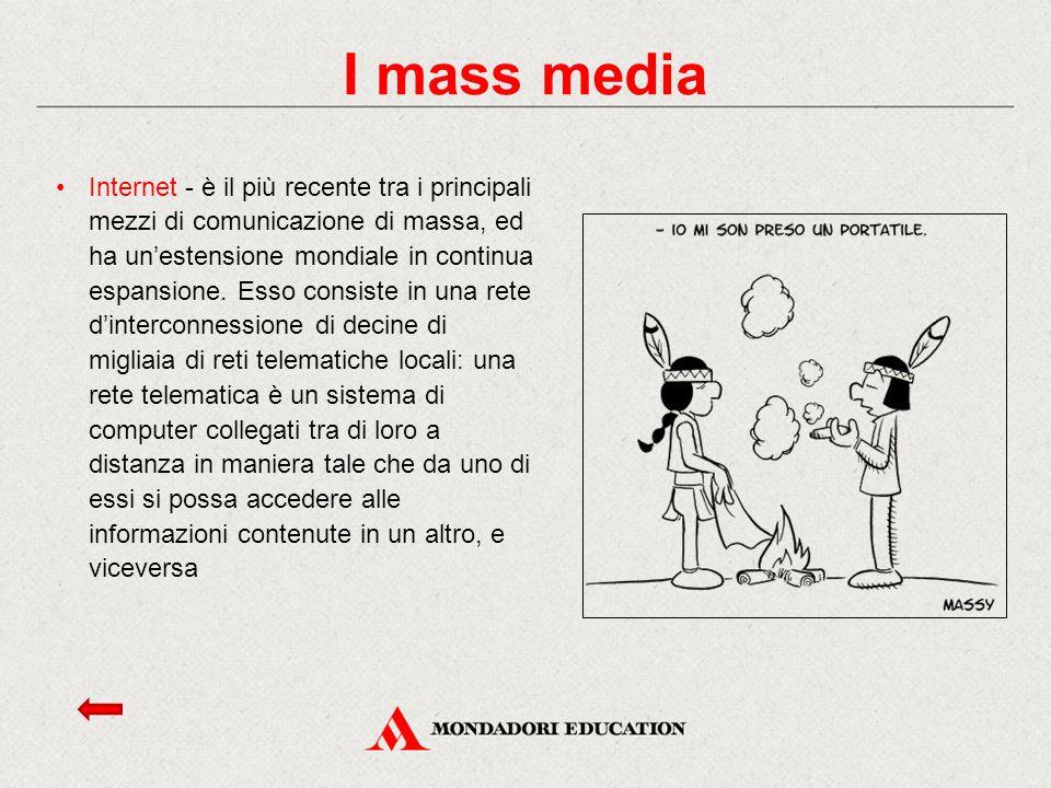 Internet - è il più recente tra i principali mezzi di comunicazione di massa, ed ha un'estensione mondiale in continua espansione. Esso consiste in un