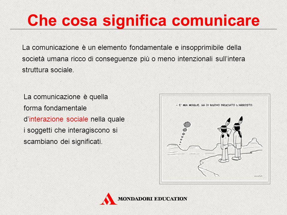 La comunicazione è quella forma fondamentale d'interazione sociale nella quale i soggetti che interagiscono si scambiano dei significati.