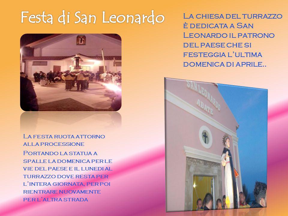 La chiesa del turrazzo è dedicata a San Leonardo il patrono del paese che si festeggia l'ultima domenica di aprile.. La festa ruota attorno alla proce