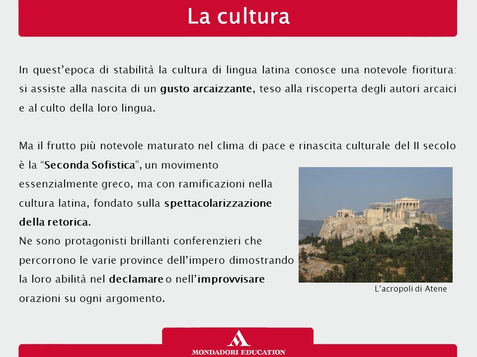 La cultura In quest'epoca di stabilità la cultura di lingua latina conosce una notevole fioritura: si assiste alla nascita di un gusto arcaizzante, te