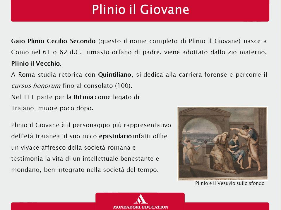 Plinio il Giovane Gaio Plinio Cecilio Secondo (questo il nome completo di Plinio il Giovane) nasce a Como nel 61 o 62 d.C.; rimasto orfano di padre, v