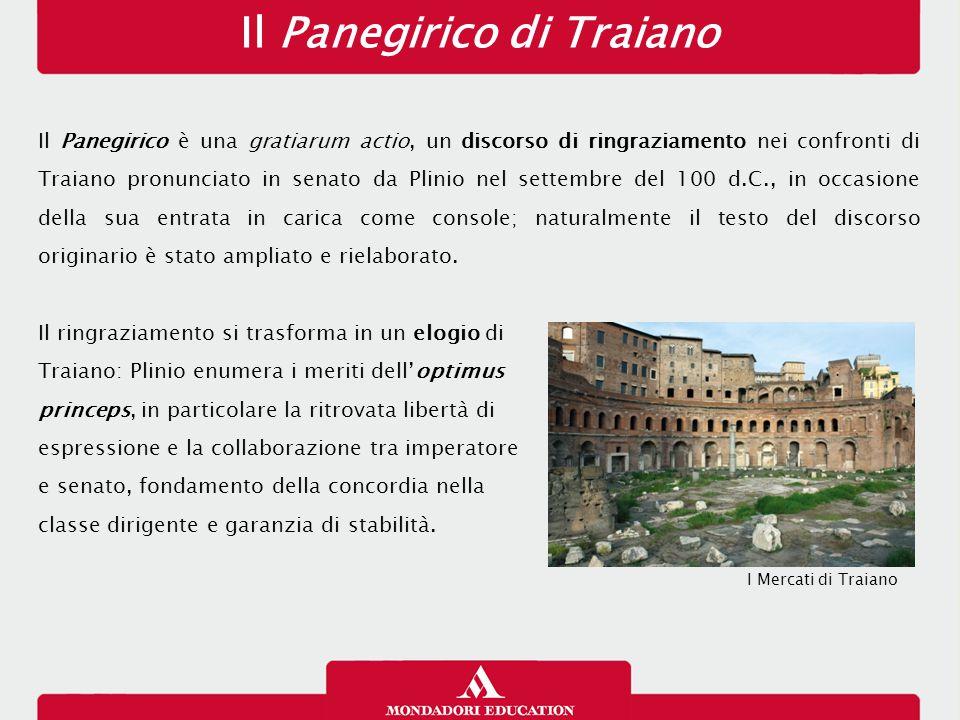 Il Panegirico di Traiano Il Panegirico è una gratiarum actio, un discorso di ringraziamento nei confronti di Traiano pronunciato in senato da Plinio n