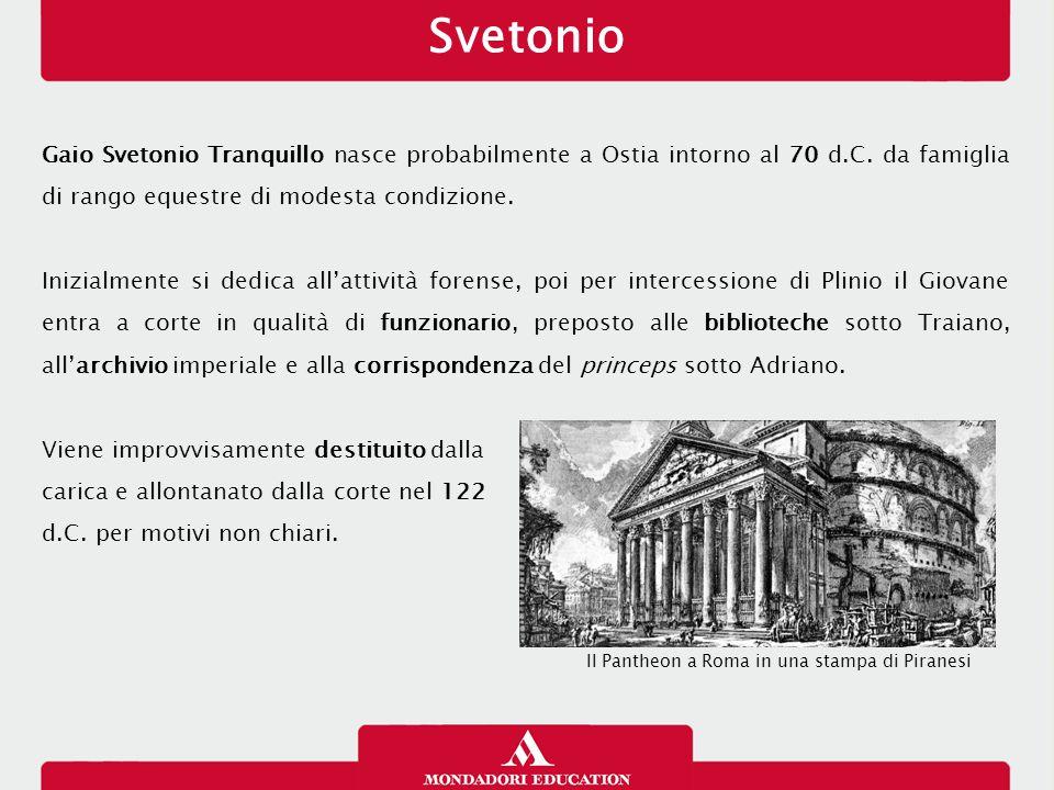 Svetonio Gaio Svetonio Tranquillo nasce probabilmente a Ostia intorno al 70 d.C. da famiglia di rango equestre di modesta condizione. Inizialmente si