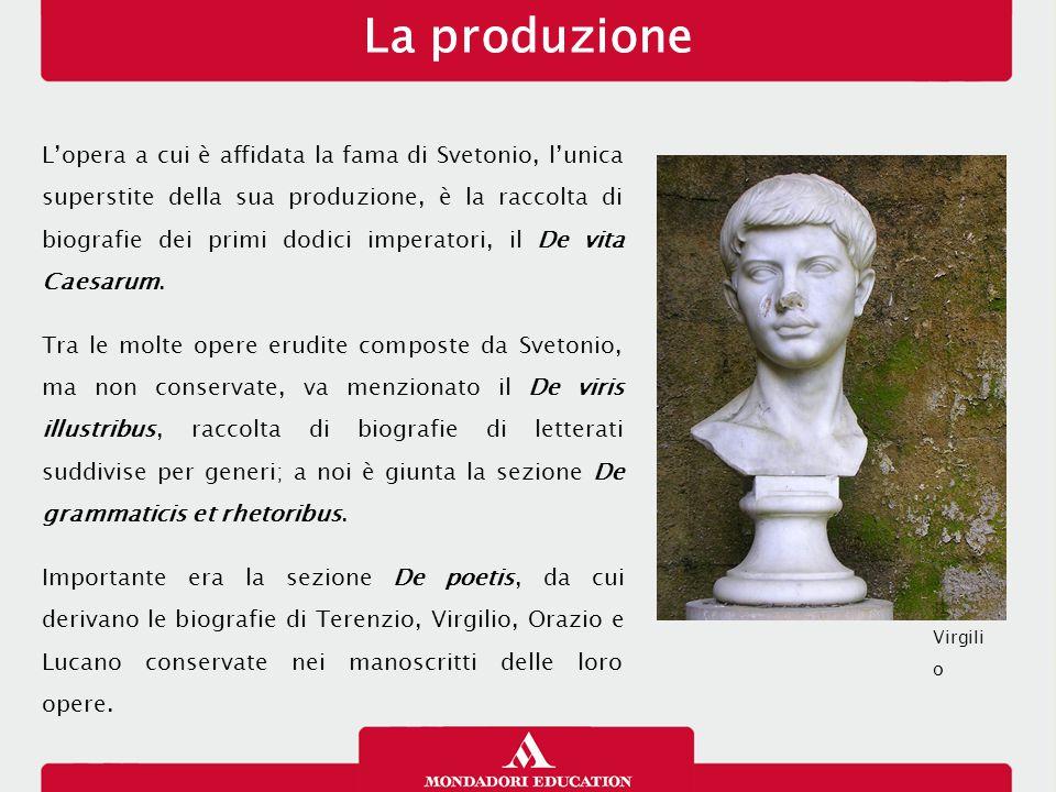 La produzione L'opera a cui è affidata la fama di Svetonio, l'unica superstite della sua produzione, è la raccolta di biografie dei primi dodici imper