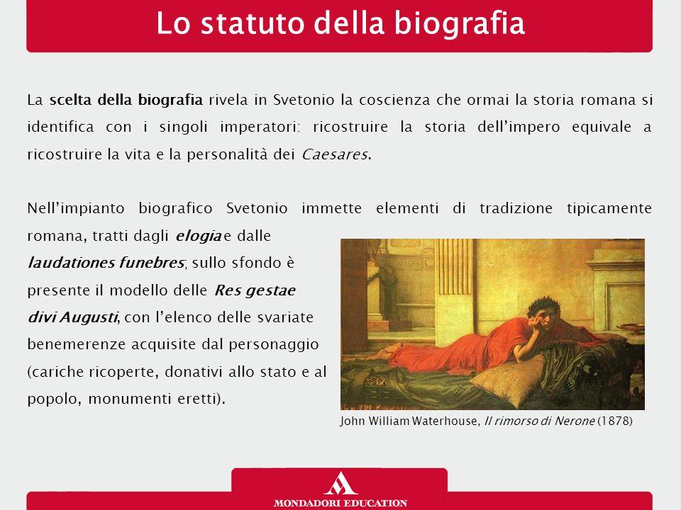 Lo statuto della biografia La scelta della biografia rivela in Svetonio la coscienza che ormai la storia romana si identifica con i singoli imperatori