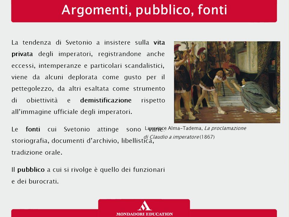 Argomenti, pubblico, fonti La tendenza di Svetonio a insistere sulla vita privata degli imperatori, registrandone anche eccessi, intemperanze e partic