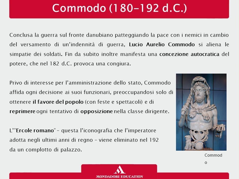Commodo (180-192 d.C.) Conclusa la guerra sul fronte danubiano patteggiando la pace con i nemici in cambio del versamento di un'indennità di guerra, L