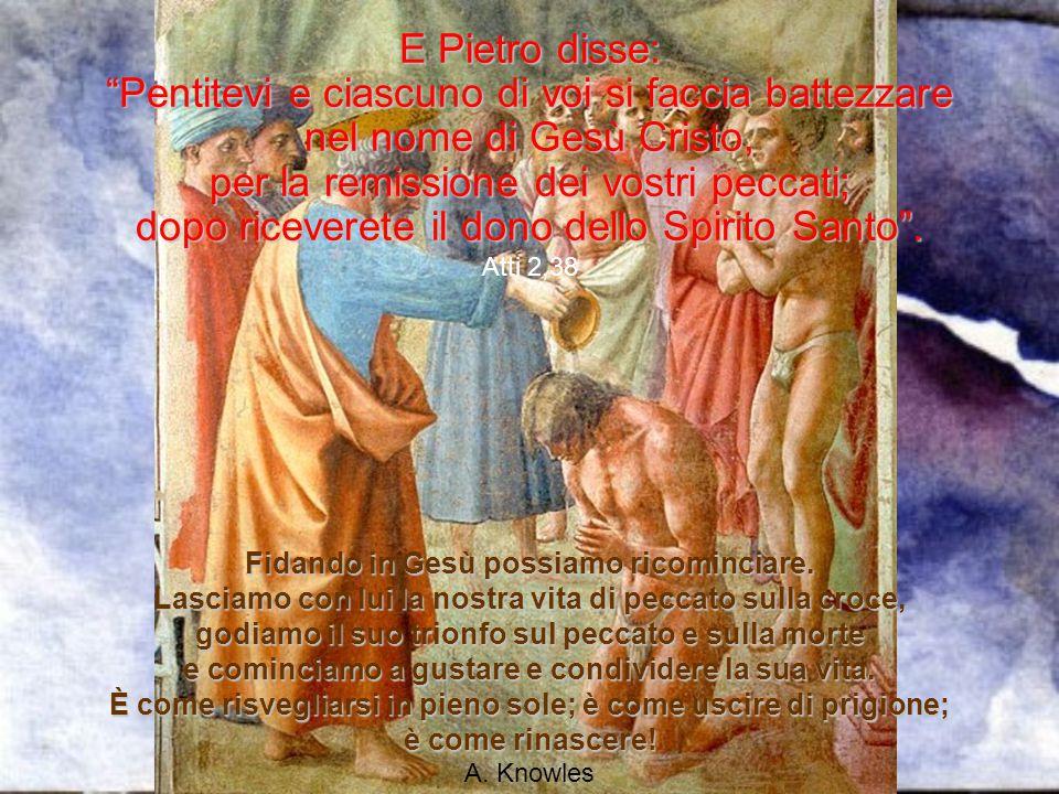 """E Pietro disse: """"Pentitevi e ciascuno di voi si faccia battezzare nel nome di Gesù Cristo, per la remissione dei vostri peccati; dopo riceverete il do"""