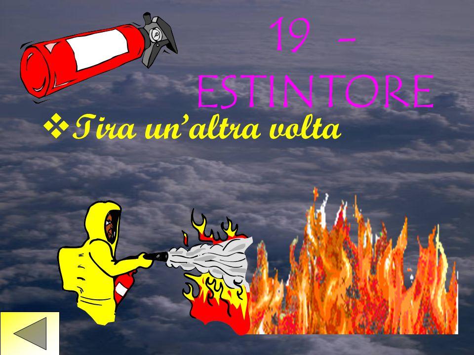 18 - USCITA DI EMERGENZA  Vai avanti di 2 caselle