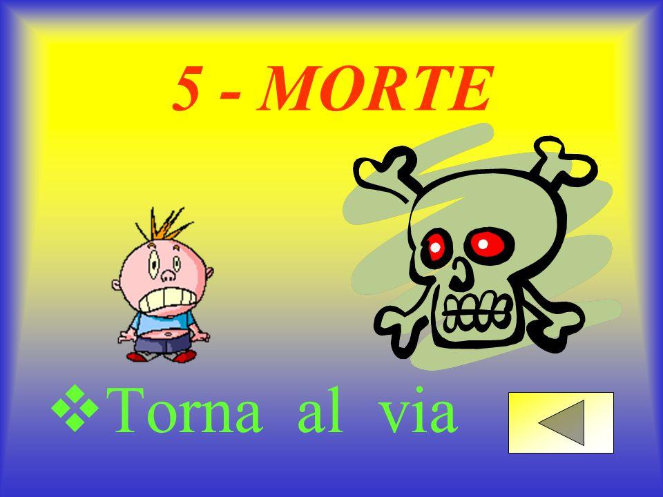 5 - MORTE  Torna al via