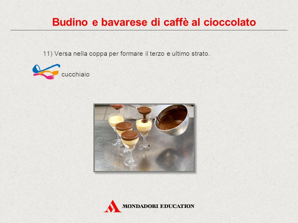 11) Versa nella coppa per formare il terzo e ultimo strato. cucchiaio Budino e bavarese di caffè al cioccolato