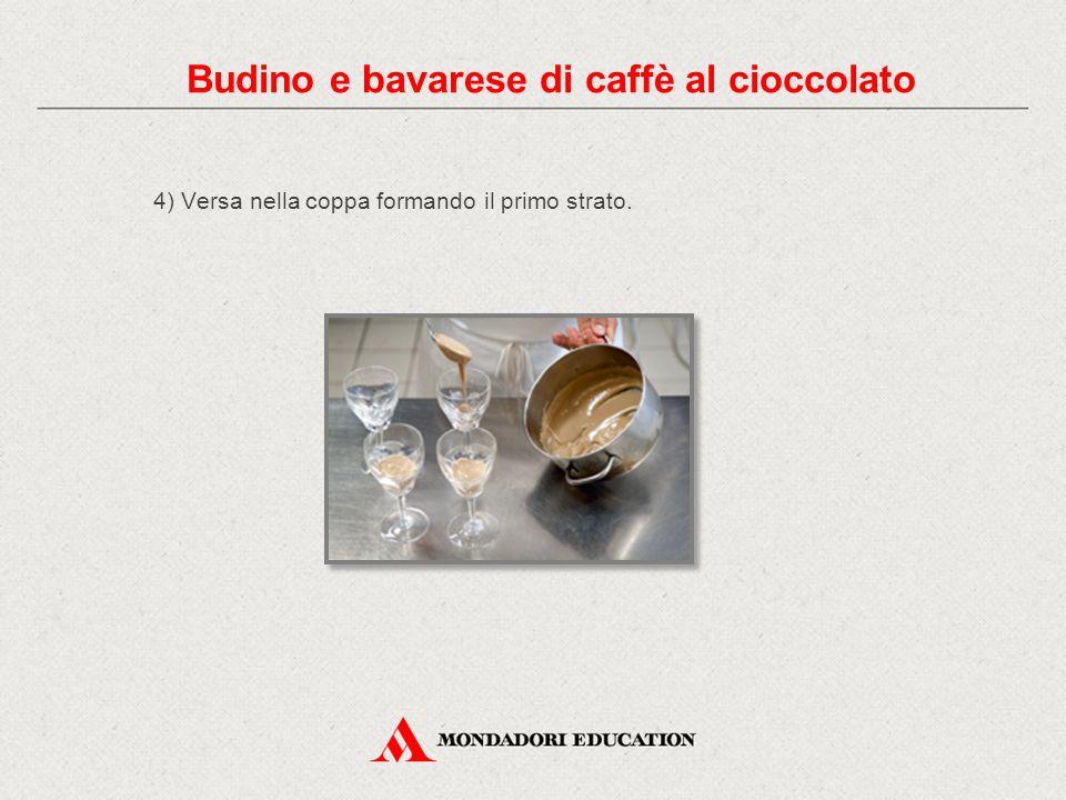 4) Versa nella coppa formando il primo strato. Budino e bavarese di caffè al cioccolato
