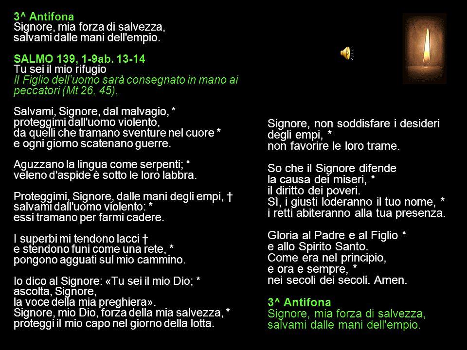 3^ Antifona Signore, mia forza di salvezza, salvami dalle mani dell empio.