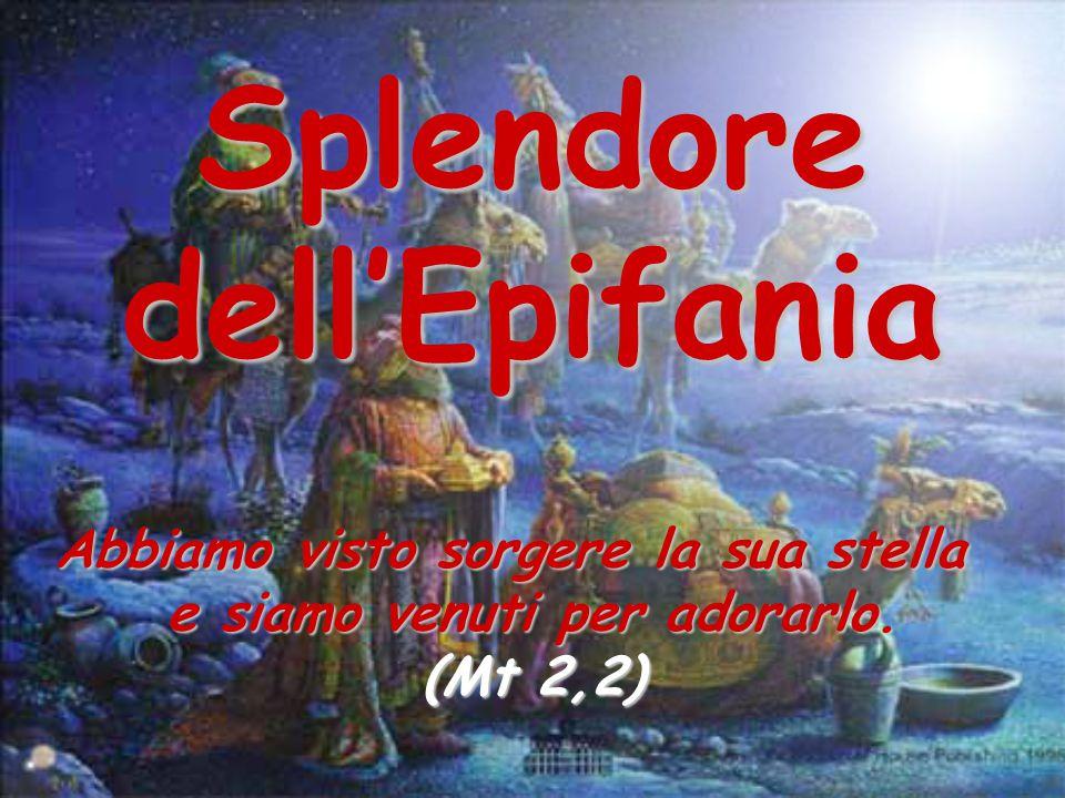 Splendoredell'Epifania Abbiamo visto sorgere la sua stella e siamo venuti per adorarlo. (Mt 2,2)