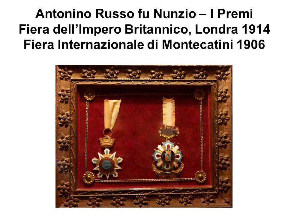 Antonino Russo fu Nunzio – I Premi Fiera dell'Impero Britannico, Londra 1914 Fiera Internazionale di Montecatini 1906