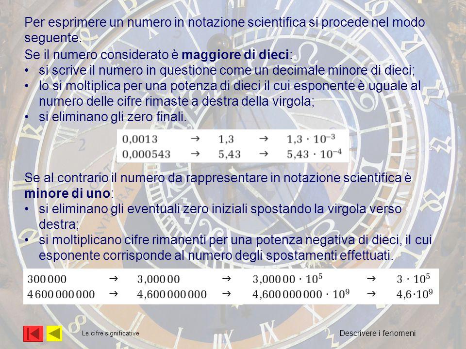 Le cifre significative Per esprimere un numero in notazione scientifica si procede nel modo seguente. Se al contrario il numero da rappresentare in no