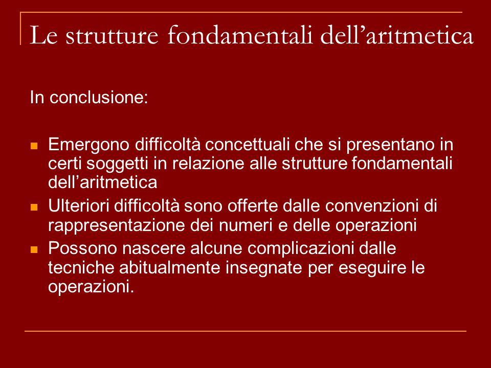 In conclusione: Emergono difficoltà concettuali che si presentano in certi soggetti in relazione alle strutture fondamentali dell'aritmetica Ulteriori