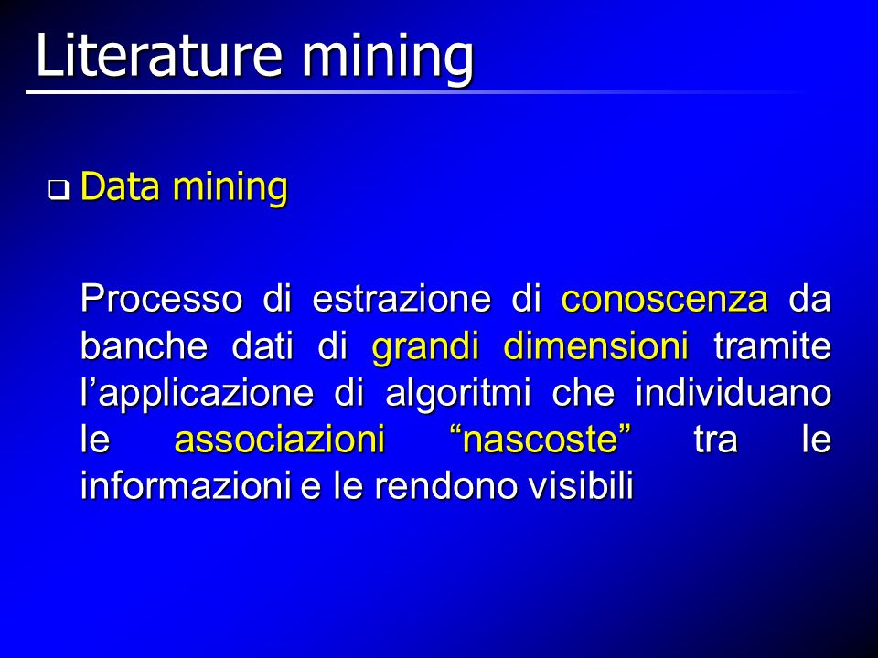  Data mining Processo di estrazione di conoscenza da banche dati di grandi dimensioni tramite l'applicazione di algoritmi che individuano le associaz