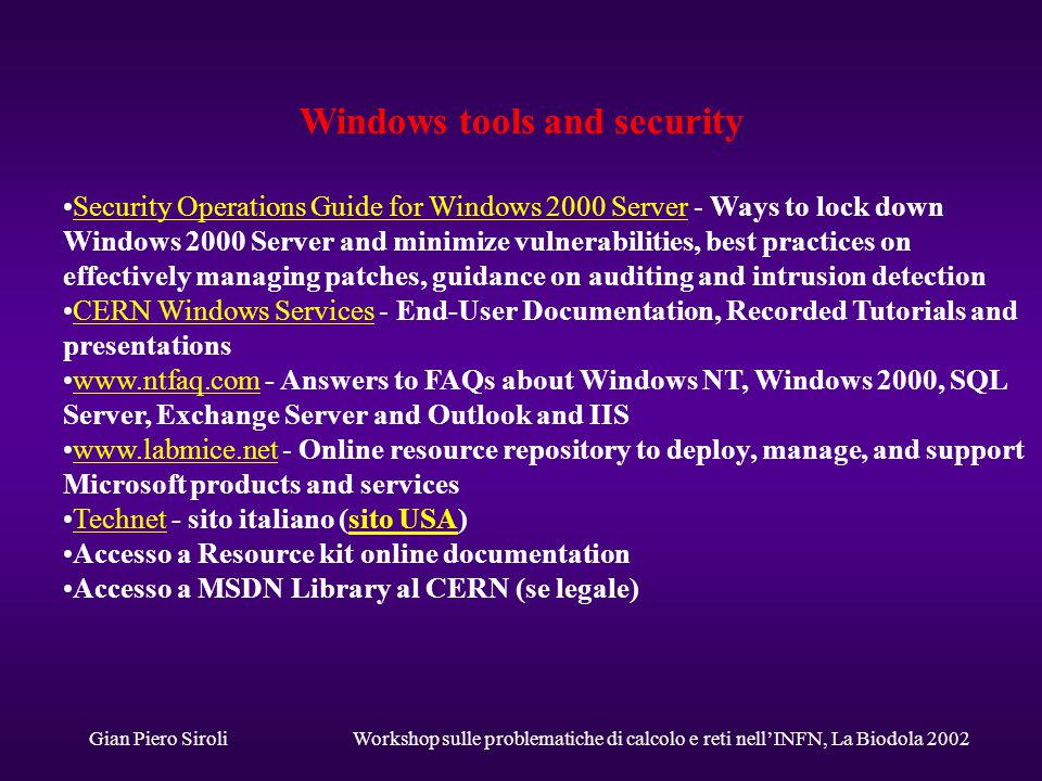 Gian Piero SiroliWorkshop sulle problematiche di calcolo e reti nell'INFN, La Biodola 2002 Windows tools and security Security Operations Guide for Wi