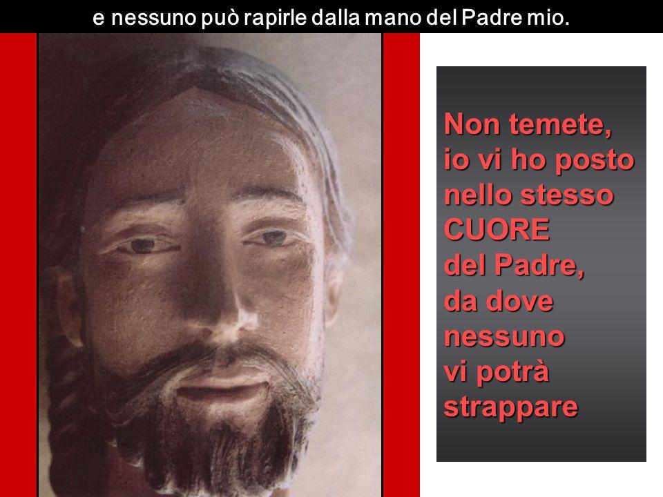 Il Padre mio che me le ha date è più grande di tutti, Voi siete l'eredità che il Padre mi ha dato, quello che per me È PIÙ GRANDE DI TUTTO. Per voi IO