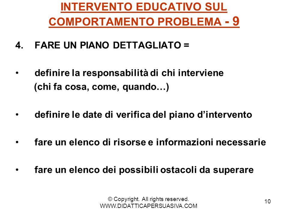 10 INTERVENTO EDUCATIVO SUL COMPORTAMENTO PROBLEMA - 9 4.FARE UN PIANO DETTAGLIATO = definire la responsabilità di chi interviene (chi fa cosa, come,