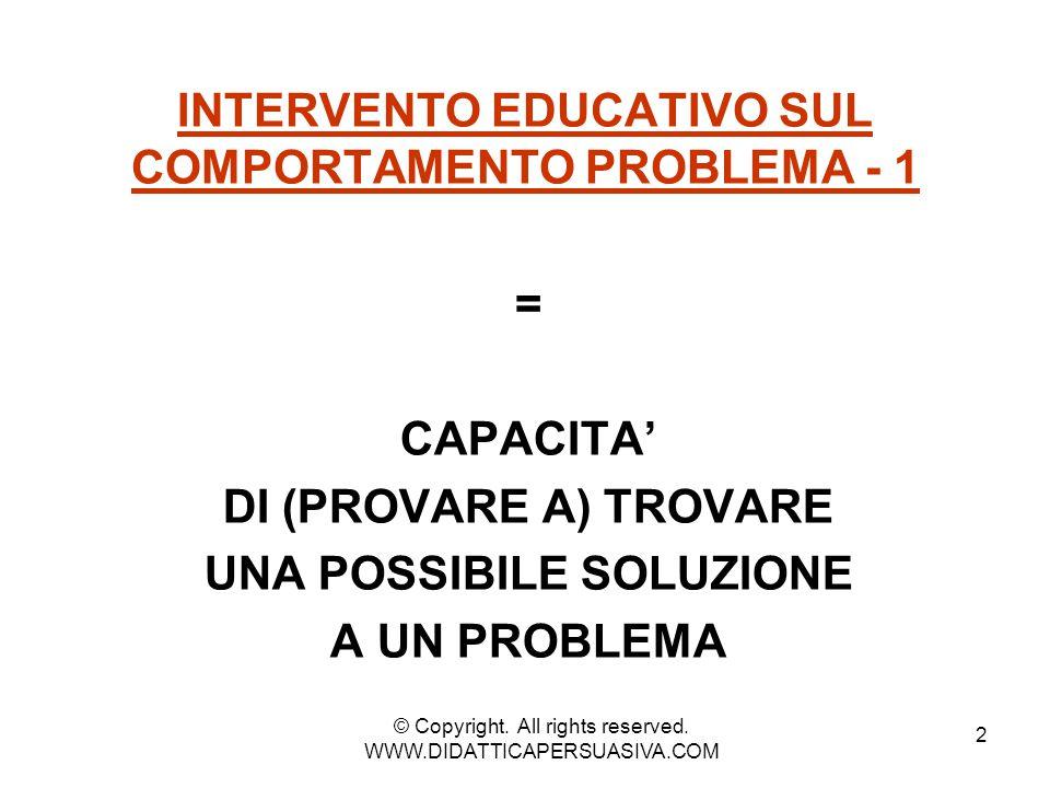 2 INTERVENTO EDUCATIVO SUL COMPORTAMENTO PROBLEMA - 1 = CAPACITA' DI (PROVARE A) TROVARE UNA POSSIBILE SOLUZIONE A UN PROBLEMA © Copyright. All rights
