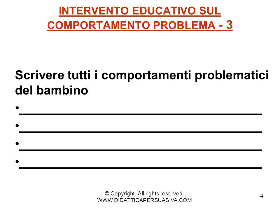 4 INTERVENTO EDUCATIVO SUL COMPORTAMENTO PROBLEMA - 3 Scrivere tutti i comportamenti problematici del bambino ___________________________________ © Co