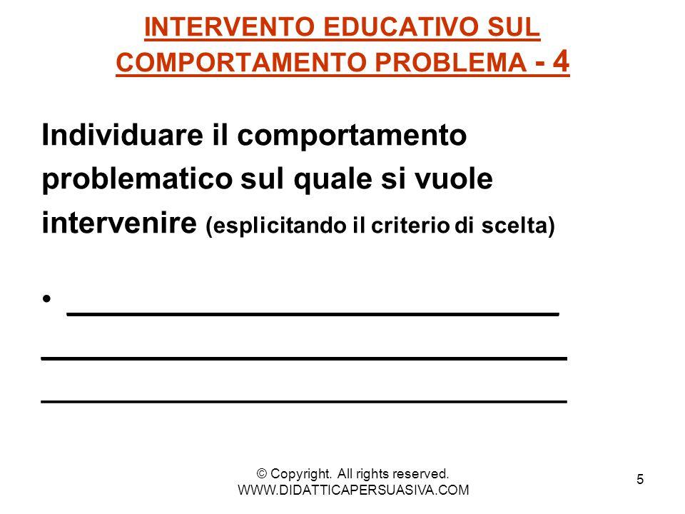 5 INTERVENTO EDUCATIVO SUL COMPORTAMENTO PROBLEMA - 4 Individuare il comportamento problematico sul quale si vuole intervenire (esplicitando il criter