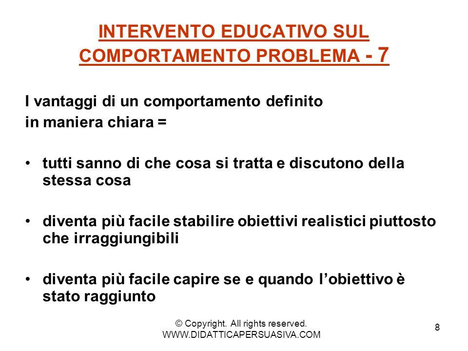8 INTERVENTO EDUCATIVO SUL COMPORTAMENTO PROBLEMA - 7 I vantaggi di un comportamento definito in maniera chiara = tutti sanno di che cosa si tratta e